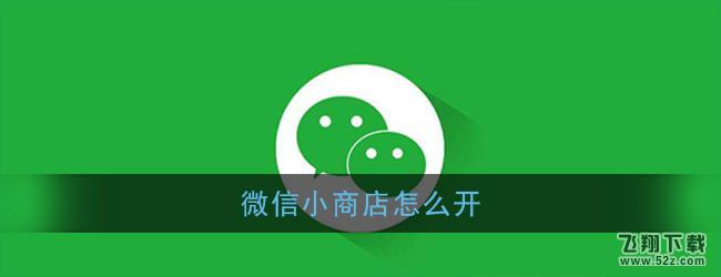 微信小商店开通方法教程_52z.com